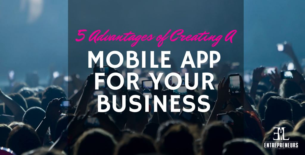 Advantages of Creating A Mobile App
