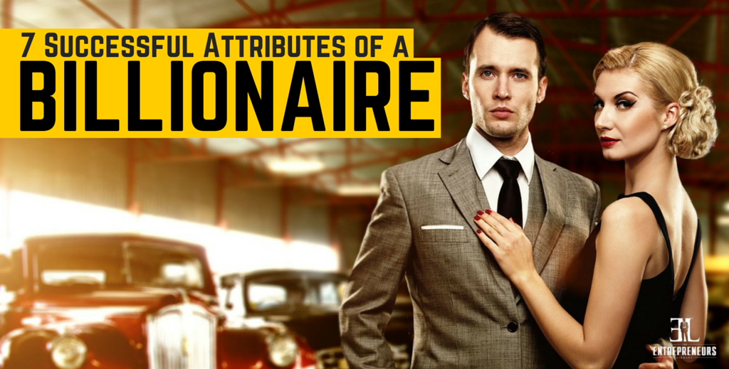 7 Successful Attributes of a Billionaire