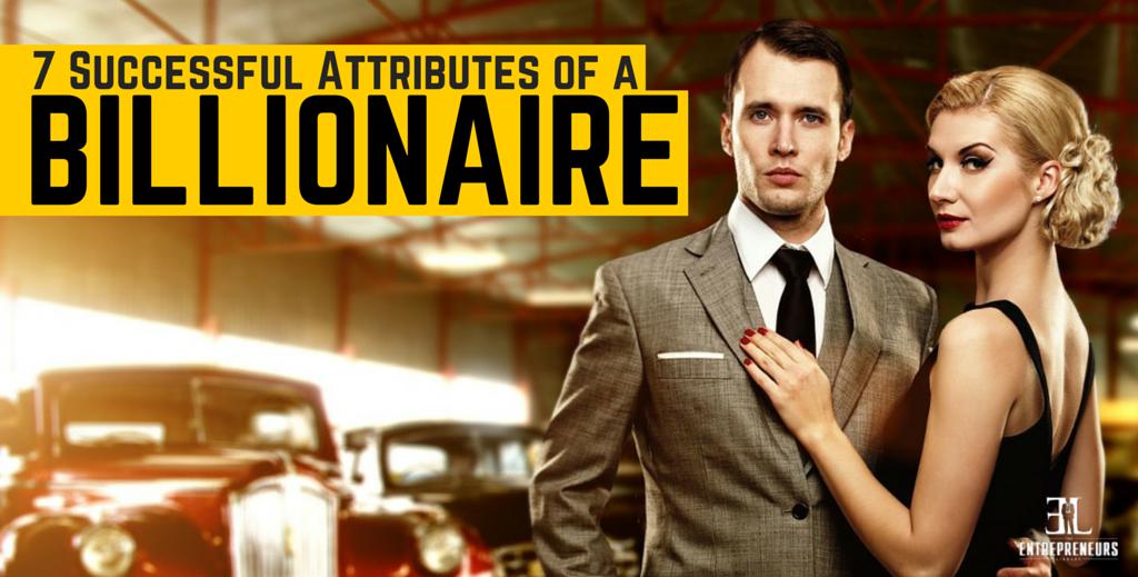 7 Successful Attributes of a Billionaire
