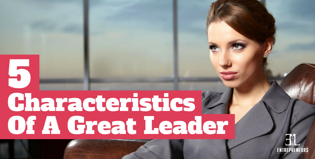 Characterisitcs Of A Great Leader